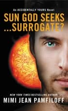 Sun God Seeks...Surrogate? ebook by Mimi Jean Pamfiloff
