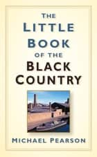 Little Book of the Black Country ebook by Michael Pearson