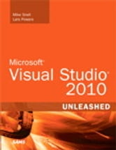 Microsoft Visual Studio 2010 Unleashed ebook by Mike Snell,Lars Powers