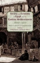 Society and Economy in Egypt and the Eastern Mediterranean, 1600-1900 - Essays in Honor of André Raymond ebook by Raouf Abbas, Nelly Hanna