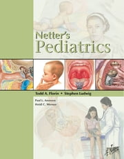 Netter's Pediatrics E-Book ebook by Paul L. Aronson, Heidi C. Werner, Todd Florin,...