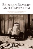 Between Slavery and Capitalism ebook by Martin Ruef