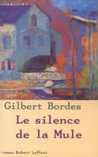 Le silence de la mule ebook by Gilbert BORDES