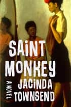 Saint Monkey: A Novel ebook by Jacinda Townsend
