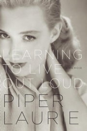 Learning to Live Out Loud - A Memoir ebook by Piper Laurie