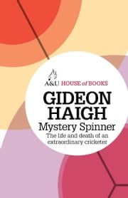 Mystery Spinner - The life and death of an extraordinary cricketer ebook by Gideon Haigh