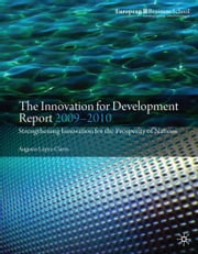 The Innovation for Development Report 2009-2010 - Strengthening Innovation for the Prosperity of Nations ebook by A. López-Claros