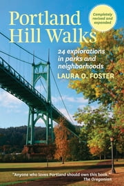 Portland Hill Walks - 24 Explorations in Parks and Neighborhoods, Completely Revised and Expanded ebook by Laura O. Foster