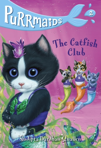 Purrmaids #2: The Catfish Club ebook by Sudipta Bardhan-Quallen