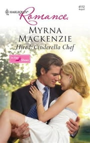 Hired: Cinderella Chef ebook by Myrna Mackenzie