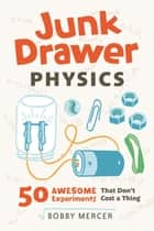 Junk Drawer Physics ebook by Bobby Mercer
