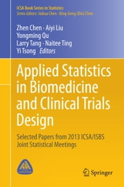 Applied Statistics in Biomedicine and Clinical Trials Design - Selected Papers from 2013 ICSA/ISBS Joint Statistical Meetings ebook by Zhen Chen,Yongming Qu,Larry Tang,Naitee Ting,Yi Tsong,Liu Aiyi