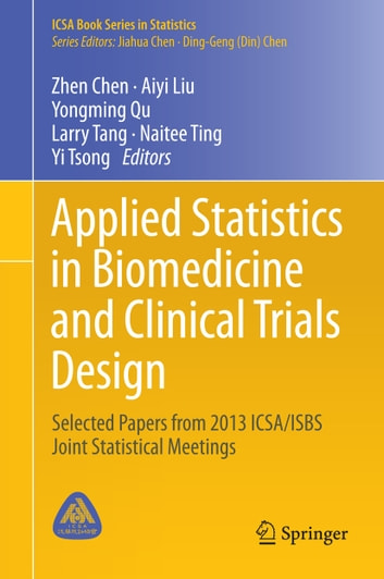 Applied Statistics in Biomedicine and Clinical Trials Design - Selected Papers from 2013 ICSA/ISBS Joint Statistical Meetings ebook by