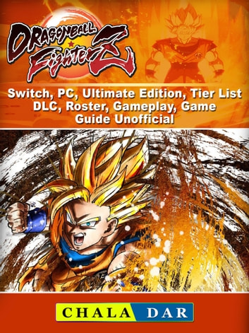Dragon Ball FighterZ, Switch, PC, Ultimate Edition, Tier List, DLC, Roster,  Gameplay, Game Guide Unofficial