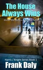 The House Always Wins - Murder and Spying in London and Berlin ebook by Frank Daly