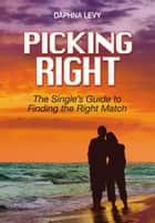 Picking Right: The Single's Guide to Finding the Right Match ebook by Daphna Levy