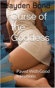Paved With Good Intentions - Curse of the Goddess, #1 ebook by J.H. Bond