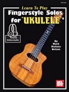 Learn to Play Fingerstyle Solos for Ukulele ebook by Mark Nelson