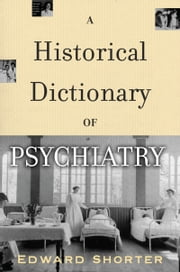 A Historical Dictionary of Psychiatry ebook by Edward Shorter
