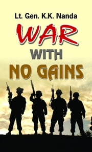 War With No Gains ebook by Lt. Gen. K.K. Nanda
