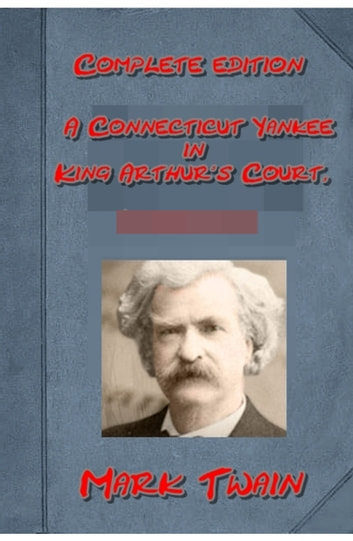A Connecticut Yankee in King Arthur's Court, Complete eBook by Mark Twain