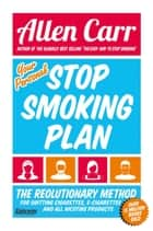 Your Personal Stop Smoking Plan - The Revolutionary Method for Quitting Cigarettes, E-Cigarettes and All Nicotine Products ebook by Allen Carr