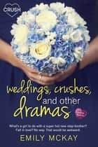 Weddings, Crushes, and Other Dramas ebook by Emily McKay