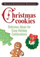 Holiday Entertaining Essentials: Christmas Cookies - Delicious ideas for easy holiday celebrations ebook by Adams Media
