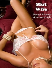 Slut Wife ebook by Rachel Richards,Aaron Knight