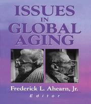 Issues in Global Aging ebook by Frederick L Ahearn Jr