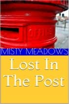 Lost In The Post (Femdom, Chastity) ebook by Misty Meadows