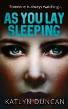 As You Lay Sleeping ebook by Katlyn Duncan