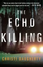 The Echo Killing - A Mystery e-bok by Christi Daugherty