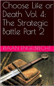 Choose Life or Death Vol 4: The Strategic Battle Part 2 ebook by Riaan Engelbrecht