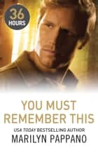 You Must Remember This (36 Hours, Book 12) ekitaplar by Marilyn Pappano