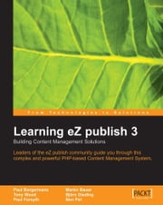 Learning eZ publish 3 : Building content management solutions ebook by Ben Pirt, Bjorn Dieding, Martin Bauer, Paul Borgermans, Paul Forsyth, Tony Wood