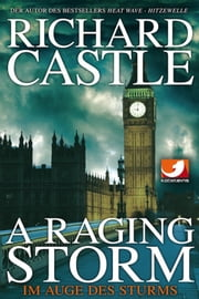 Derrick Storm: A Raging Storm - Im Auge des Sturms ebook by Richard Castle, Sabine Elbers