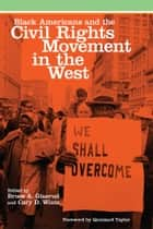 Black Americans and the Civil Rights Movement in the West ebook by Bruce A. Glasrud, Cary D. Wintz, Quintard Taylor
