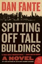 Spitting Off Tall Buildings - A Novel ebook by Dan Fante