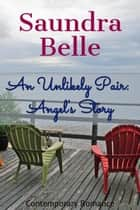 An Unlikely Pair: Angel's Story ebook by Saundra Belle