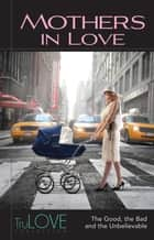Mothers In Love - TruLOVE Collection ebook by Ron Hogan, Anonymous-BroadLit, BroadLit