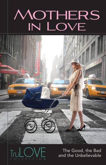 Mothers In Love - TruLOVE Collection ebook by Anonymous-BroadLit,BroadLit