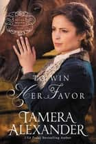 To Win Her Favor ebook by Tamera Alexander