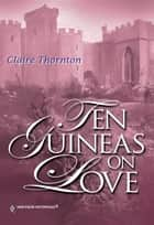 Ten Guineas on Love ebook by Claire Thornton