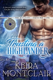 Trusting a Highlander - The Soulmate Chronicles ebook by Keira Montclair