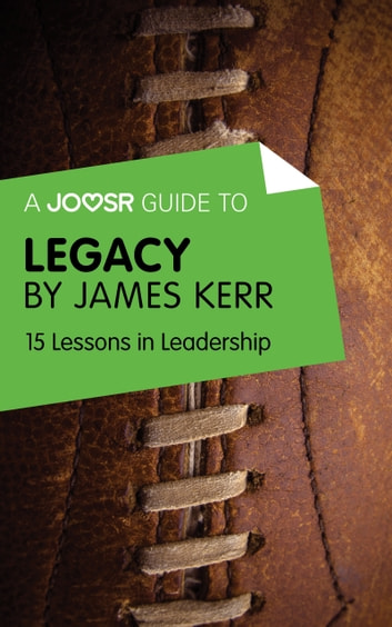 A Joosr Guide to... Legacy by James Kerr: 15 Lessons in Leadership ebook by Joosr