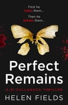 Perfect Remains: A gripping thriller that will leave you breathless (A DI Callanach Crime Thriller) ebook by Helen Fields