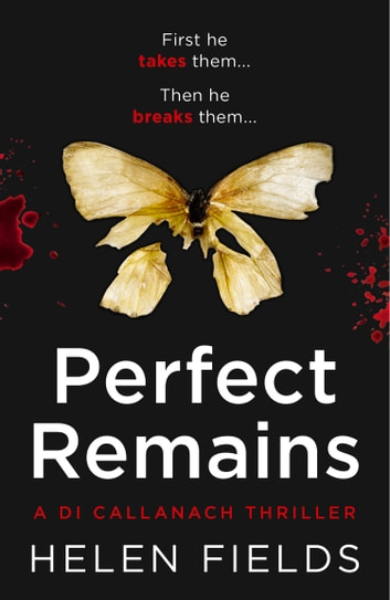 Perfect Remains: A gripping thriller that will leave you breathless (A DI Callanach Thriller, Book 1) ebook by Helen Fields