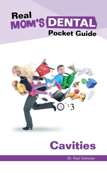 Real Mom's Dental Pocket Guide - Cavities eBook by Paul Schreiter
