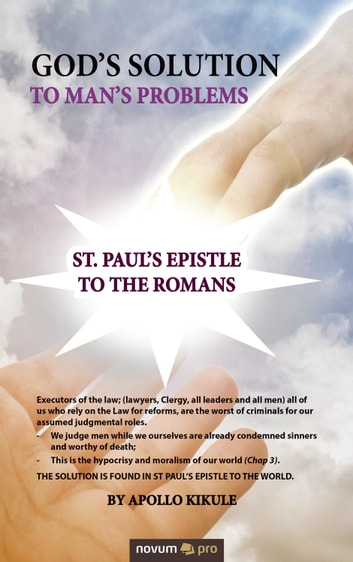 God's Solution To Man's Problems - St. Paul's Epistle To The Romans ebook by Apollo Kikule